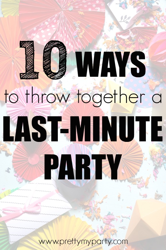 10 Impromptu Party Planning Tips | Pretty My Party