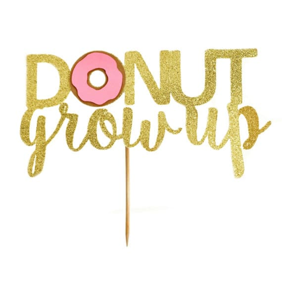 Donut Grow Up Cake Topper | Donut Themed Party Ideas